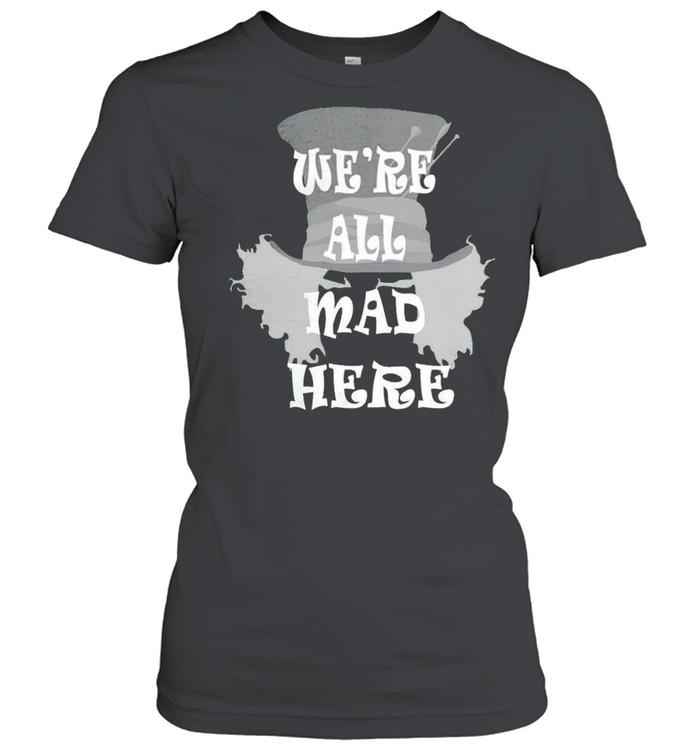 Were all mad here shirt Classic Women's T-shirt