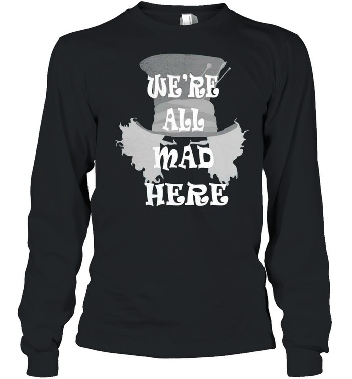 Were all mad here shirt Long Sleeved T-shirt