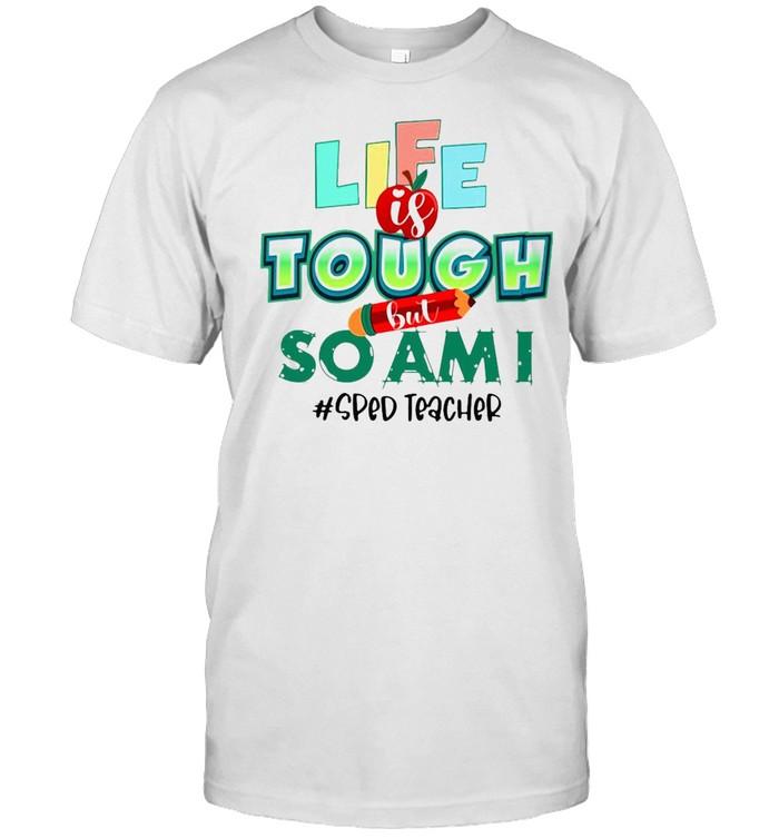 Life Is Tough But So Am I Sped Teacher T-shirt Classic Men's T-shirt