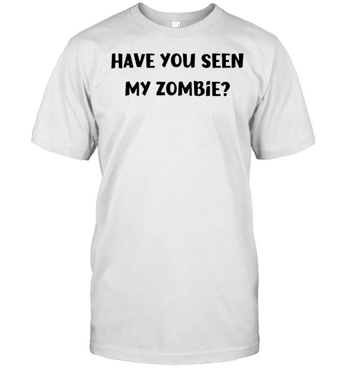 Have you seen my zombie shirt Classic Men's T-shirt