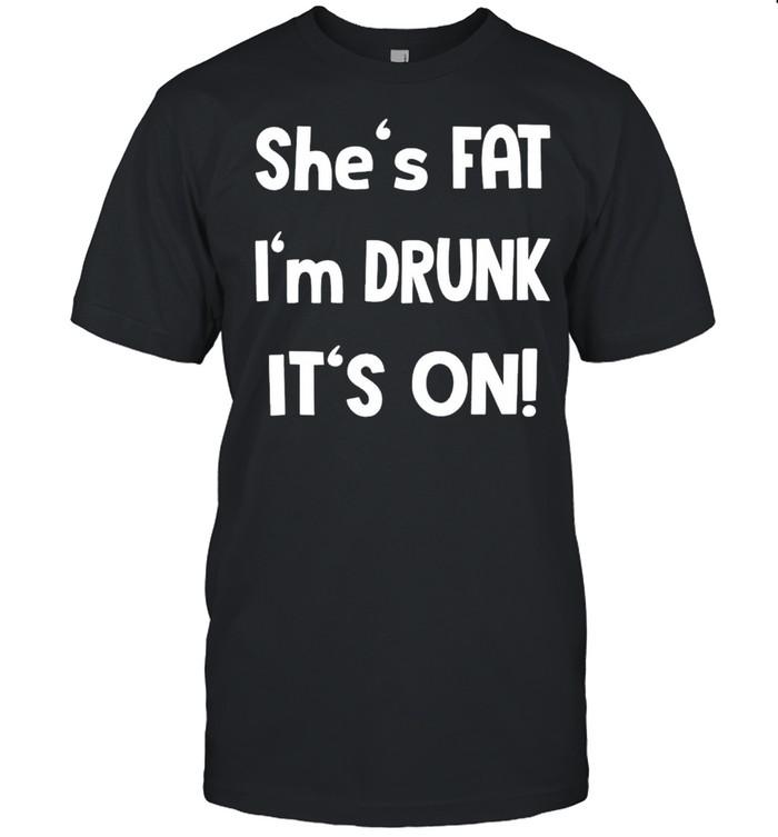 Shes fat Im drunk its on shirt Classic Men's T-shirt