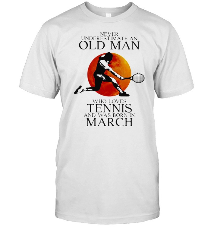 Never Underestimate An Old Man Who Loves Tennis And Was Born In March Blood Moon  Classic Men's T-shirt