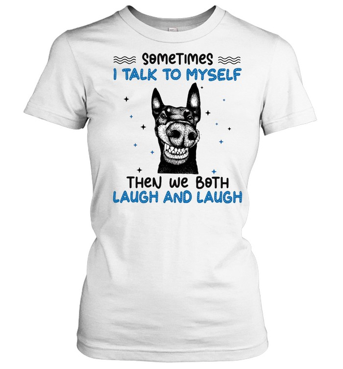 Black Dog Sometimes I Talk To Myself Then We Both Laugh And Laugh T-shirt Classic Women's T-shirt