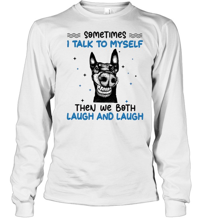 Black Dog Sometimes I Talk To Myself Then We Both Laugh And Laugh T-shirt Long Sleeved T-shirt