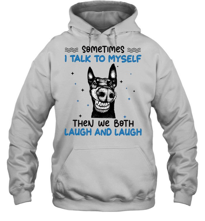 Black Dog Sometimes I Talk To Myself Then We Both Laugh And Laugh T-shirt Unisex Hoodie