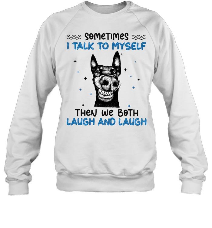 Black Dog Sometimes I Talk To Myself Then We Both Laugh And Laugh T-shirt Unisex Sweatshirt