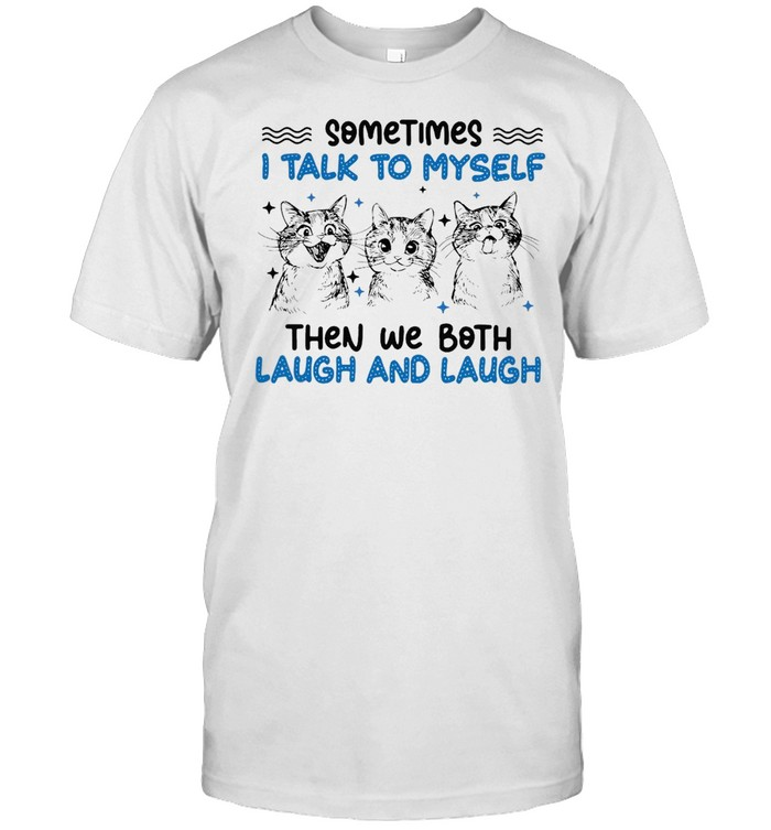 Cat Sometimes I Talk To Myself Then We Both Laugh And Laugh T-shirt Classic Men's T-shirt