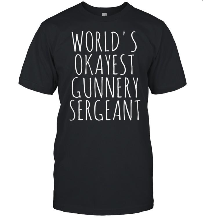 Gunnery Sergeant World's Okayest GySgt Gunny Gunnery Sgt shirt Classic Men's T-shirt