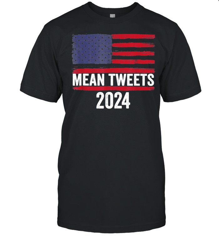 2024 Mean Tweets 4th Of July Election shirt