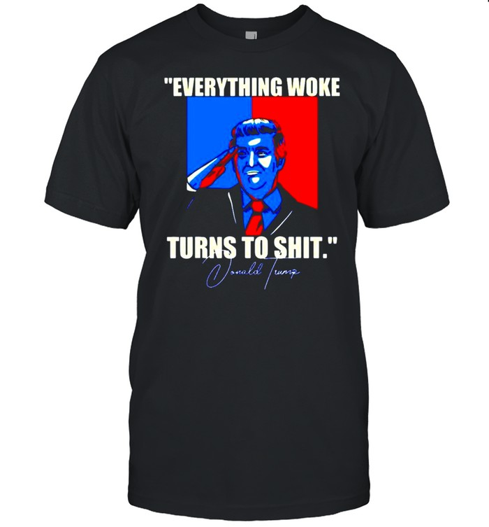 Everything Woke Turns to Shit Donald Trump vintage shirt