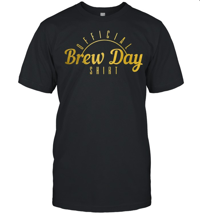 Beer Brewer Brewmaster Craft Beer Official Brew Day shirt