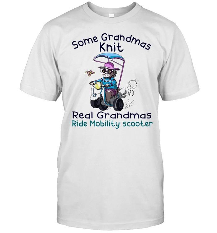 Some grandmas knit real grandmas ride mobility scooter t-shirt