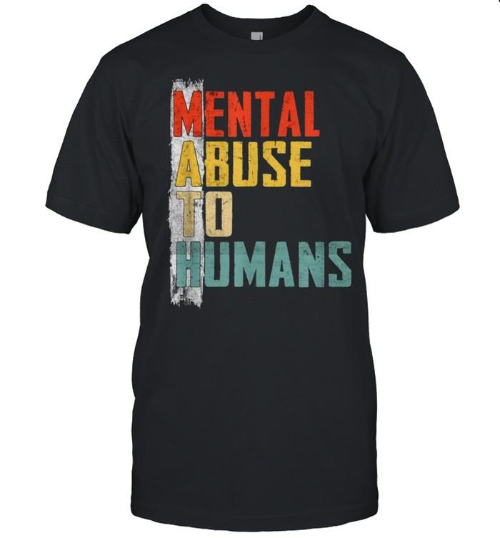 Mathtal Abuse to Humans for Math Teacher shirt