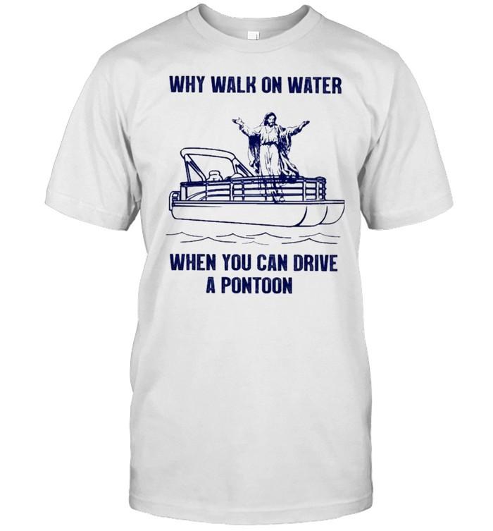 Pontoon why walk on water when you can drive a pontoon shirt Classic Men's T-shirt
