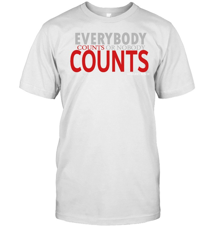 Everybody counts or nobody counts Harry Bosch shirt.PNG