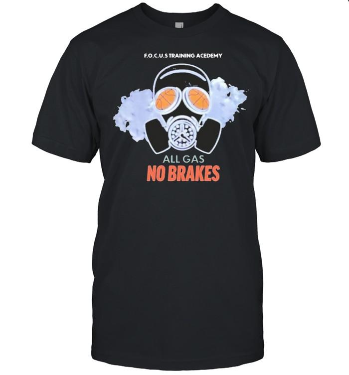 all gas no brakes focus training academy all gas no brakes shirt