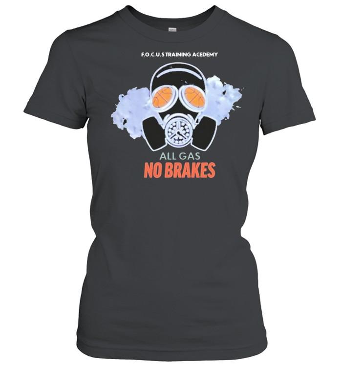 all gas no brakes focus training academy all gas no brakes shirt Classic Women's T-shirt