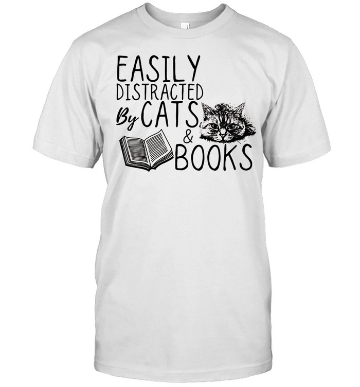 Cat Easily distracted by cats and books Cat shirt