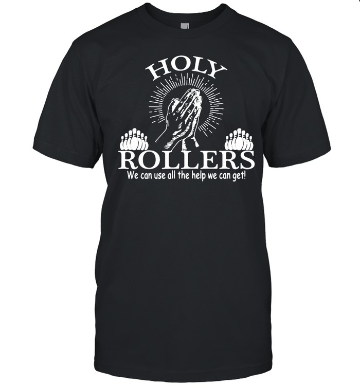 Jesus Holy Rollers We Can Use All The Help We Can Get T-shirt