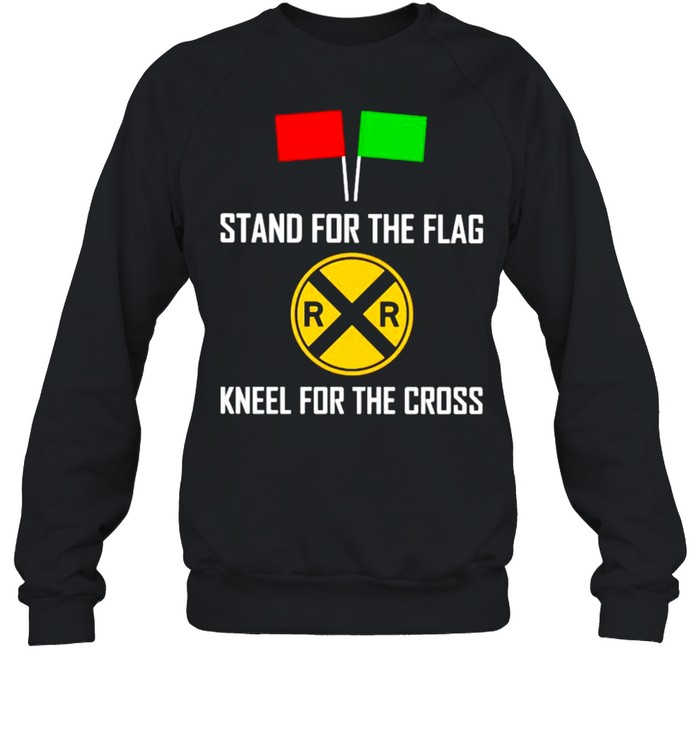Stand for the flag kneel for the cross shirt Unisex Sweatshirt