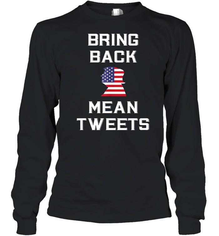 Bring Back Mean Tweets Trump My President  Long Sleeved T-shirt