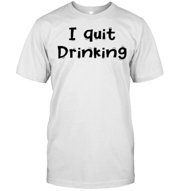 I quit Drinking Shirt