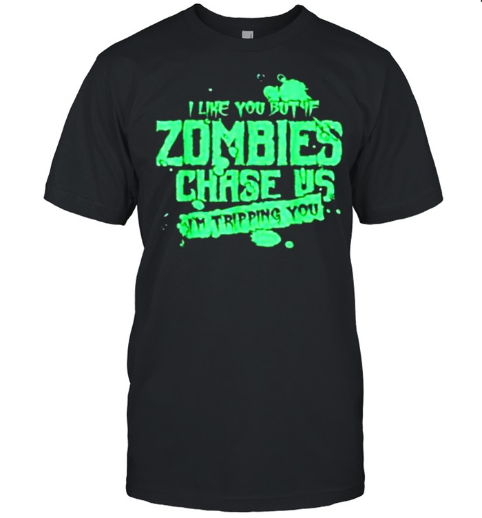 If Zombies Chase Us I'm Tripping You Creepy Walkers shirt