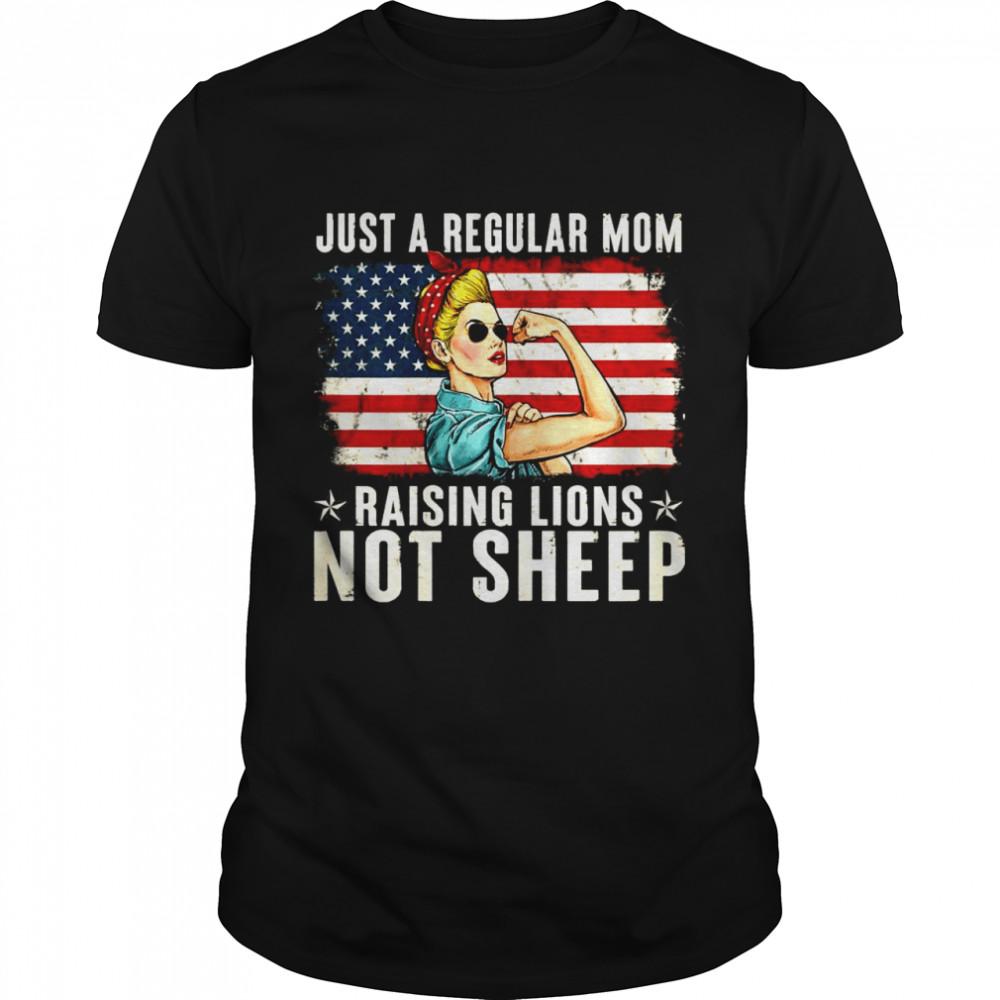 Just A Regular Mom Not Sheep Patriot Raising Lions Flag shirt