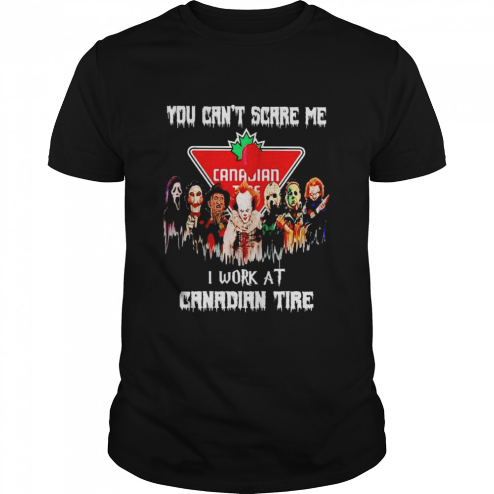 Horror Halloween you can't scare me I work at Canadian Tire shirt