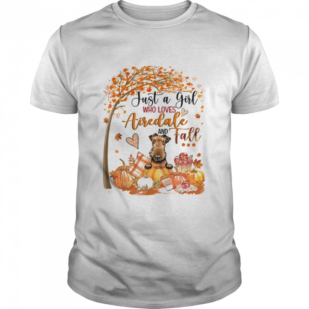 Just A Girl Who Loves Airedale And Fall Thanksgiving shirt