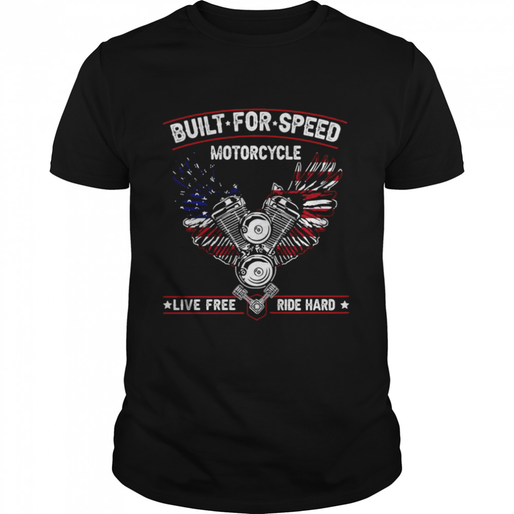 Built For Speed Motorcycle Live Free Ride Hard T-shirt