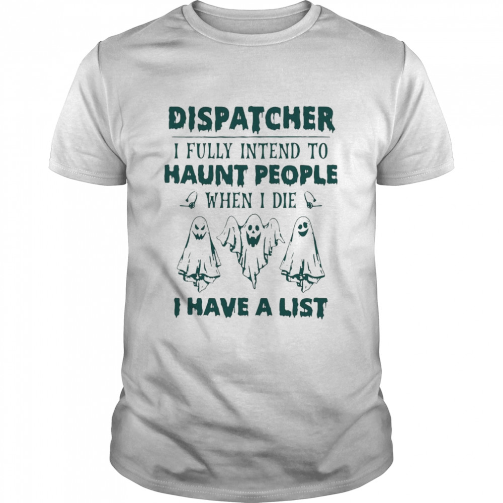 Dispatcher I Fully Intend To Haunt People When I Die I Have A List  Classic Men's T-shirt