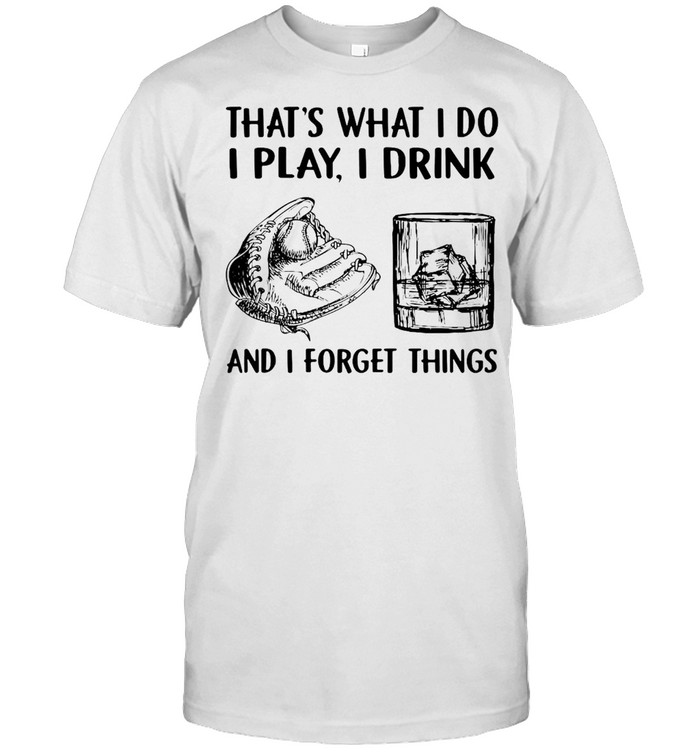Baseball Drink Whiskey That's What I Do I Play I Drink And I Forget Things T-shirt Classic Men's T-shirt