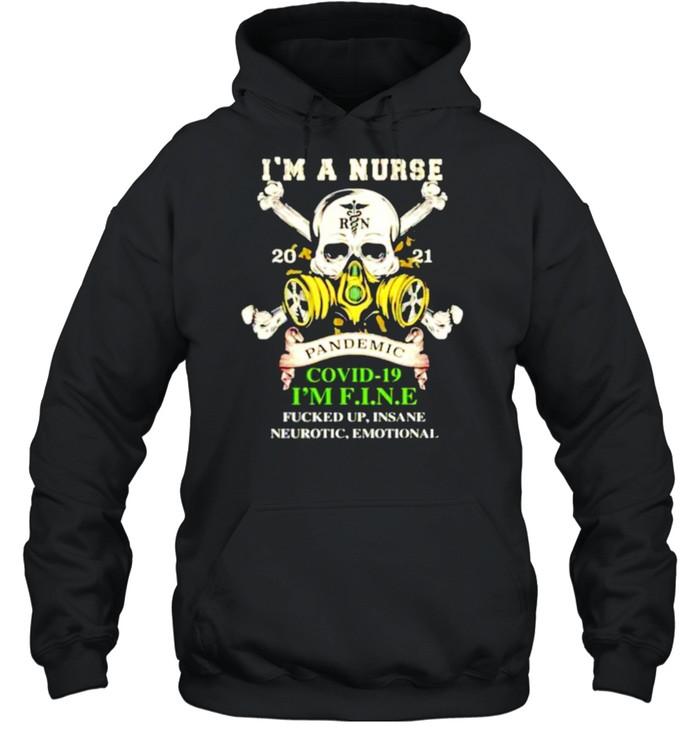 I'm a Nurse 2021 pandemic Covid-19 I'm fine fucked up insane neurotic emotional shirt Unisex Hoodie