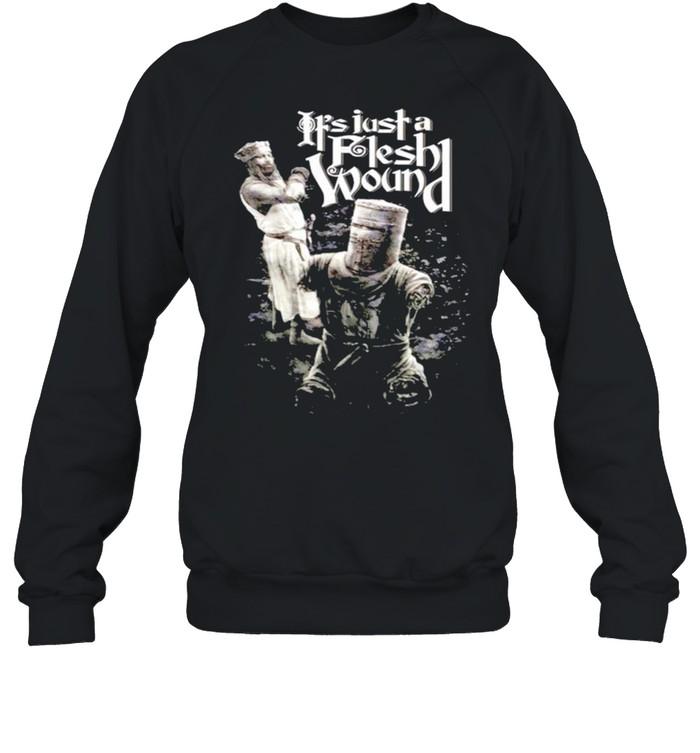It's just a flesh wound shirt Unisex Sweatshirt