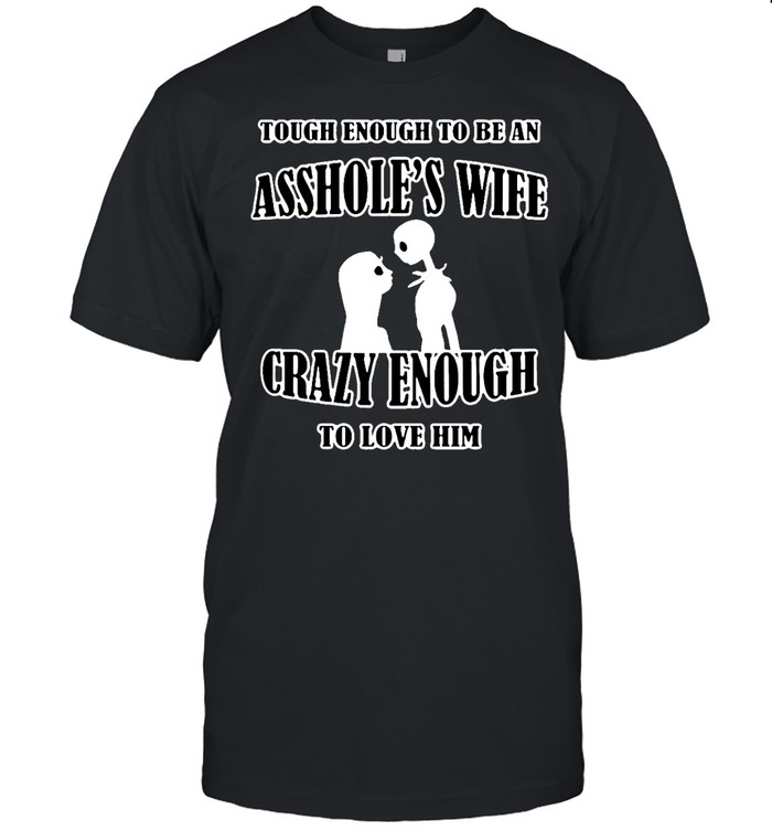 Jack Skellington And Sally Tough Enough To Be An Ass Hole's Wife T-shirt