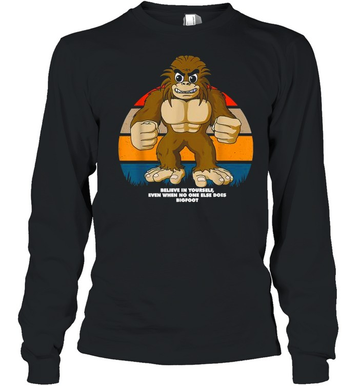Believe In Yourself Even When No One Else Does Bigfoot Inspirational Vintage T- Long Sleeved T-shirt