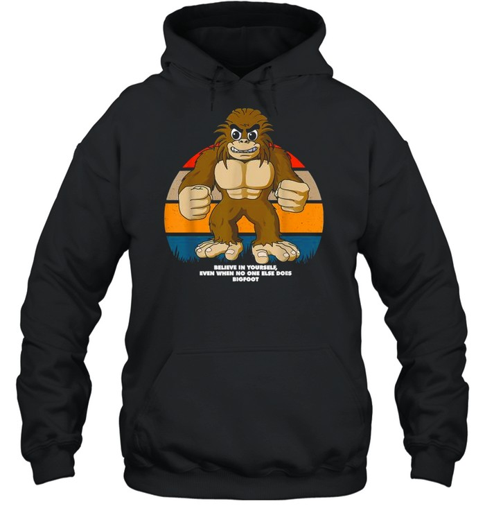 Believe In Yourself Even When No One Else Does Bigfoot Inspirational Vintage T- Unisex Hoodie