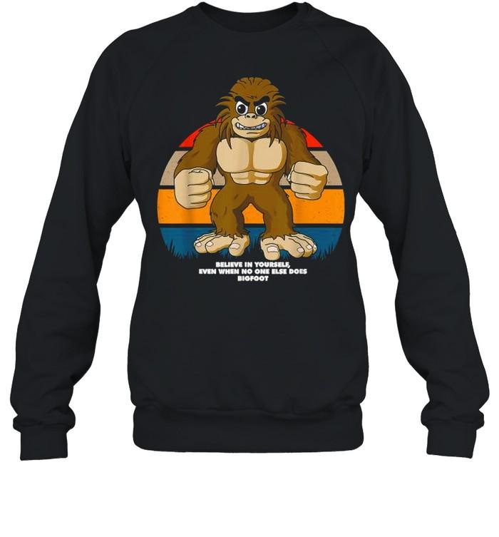 Believe In Yourself Even When No One Else Does Bigfoot Inspirational Vintage T- Unisex Sweatshirt