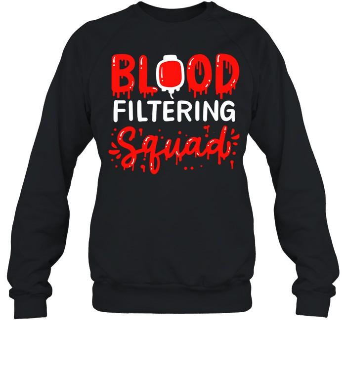 Blood Filtering Squad Dialysis Nurse Nephrology Technician  Unisex Sweatshirt