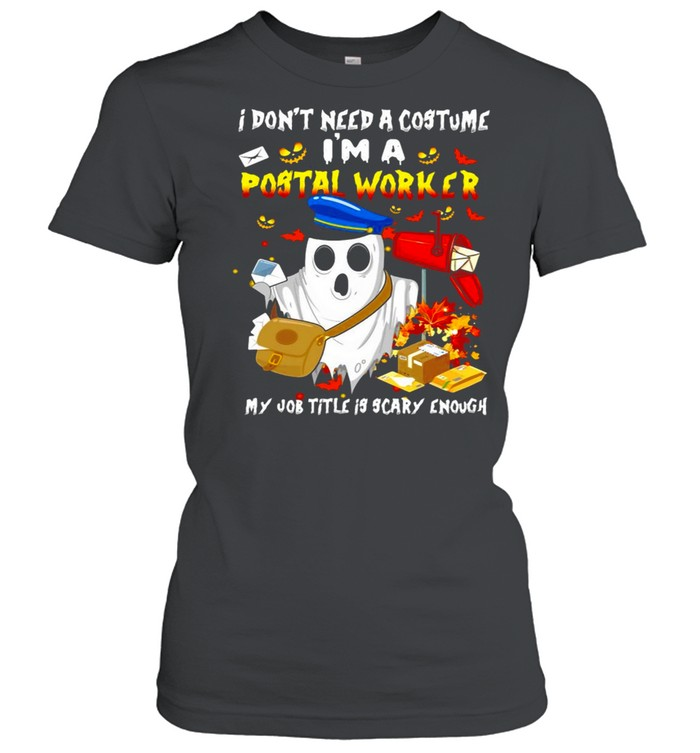 Boo Ghost I Don_t Need A Costume I_m A Postal Worker My Job Title Is Scary Enough Halloween T-shirt Classic Women's T-shirt