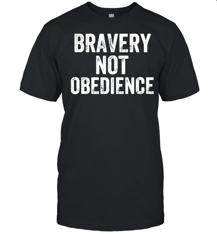 Bravery Not Obedience Shirt