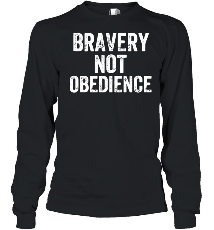 Bravery Not Obedience  Long Sleeved T-shirt