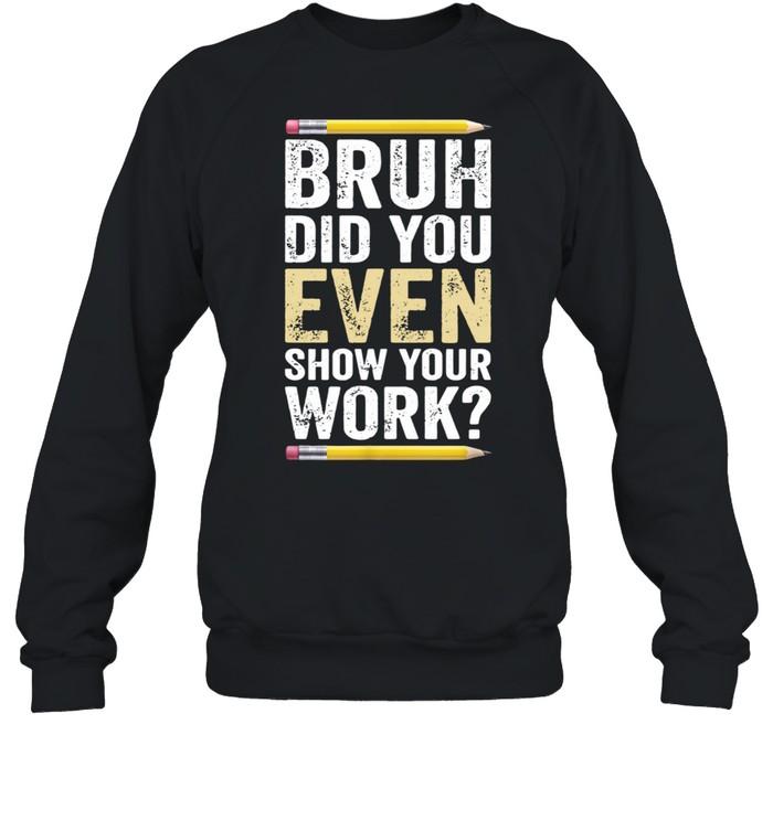 Bruh Did You Even Show Your Work Pencil  Unisex Sweatshirt
