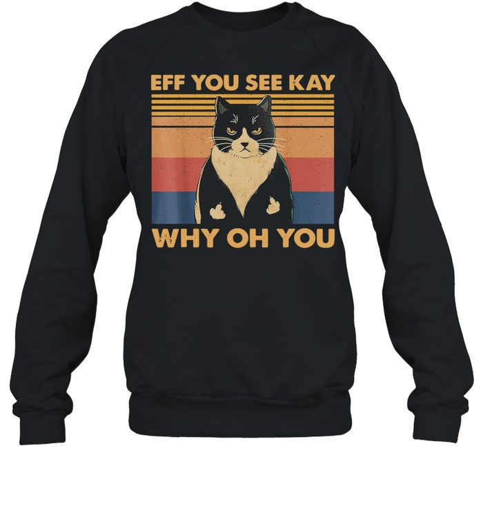 Eff You See Kay Why Oh You Cat Retro Vintage  Unisex Sweatshirt