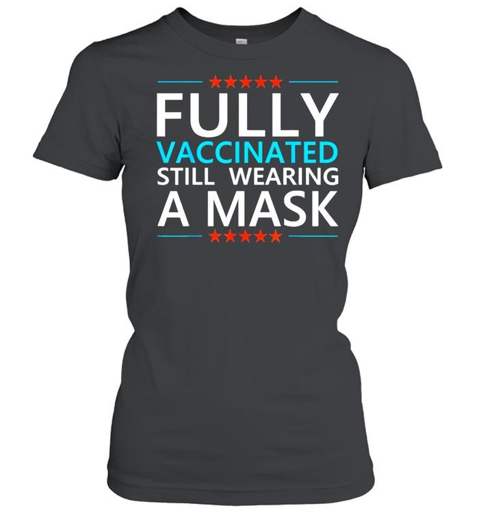 Fully Vaccinated Still Wearing A Mask Social Distancing Meme T-shirt Classic Women's T-shirt