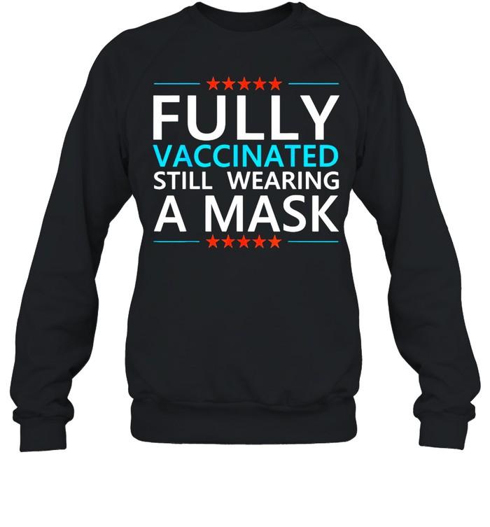 Fully Vaccinated Still Wearing A Mask Social Distancing Meme T-shirt Unisex Sweatshirt