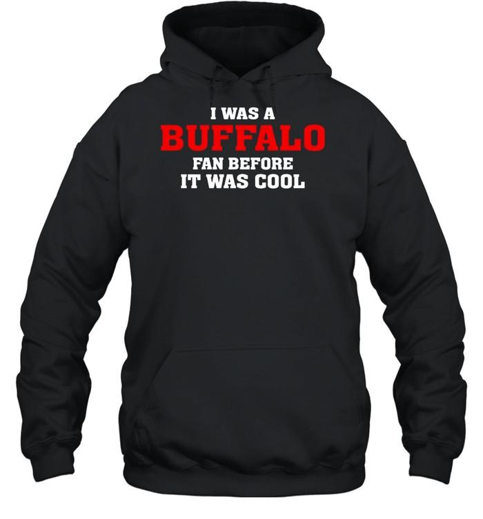 I was a Buffalo fan before it was cool shirt Unisex Hoodie