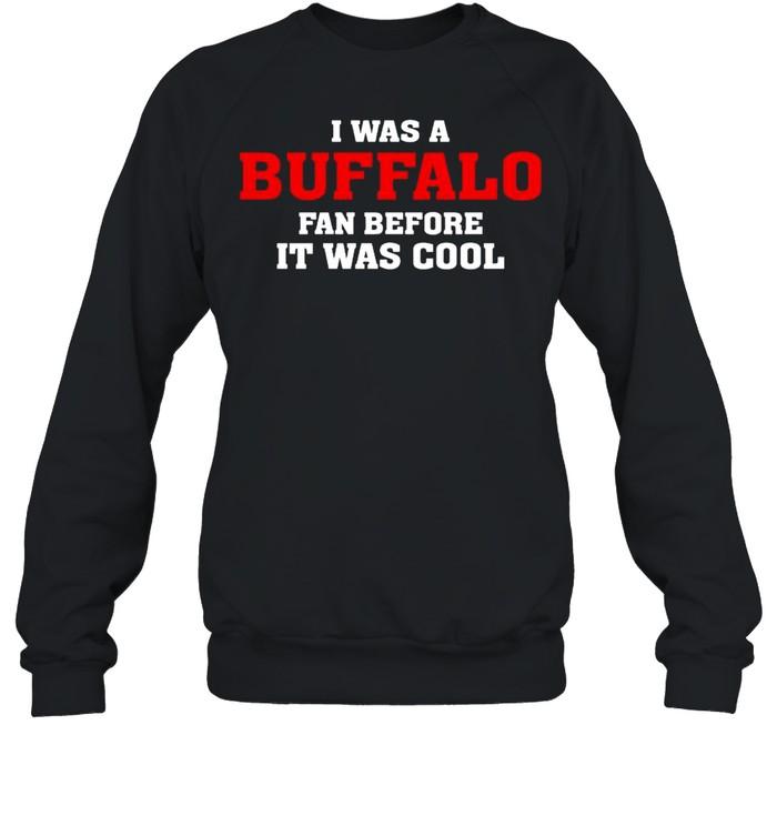 I was a Buffalo fan before it was cool shirt Unisex Sweatshirt