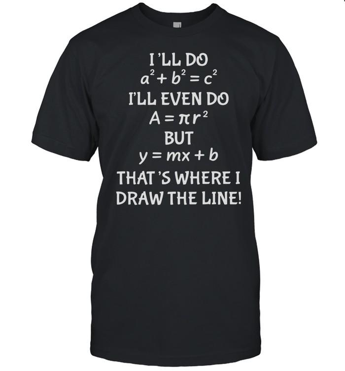 I'll Do I'll Even Do But That's Where Draw The Line Math Teacher Shirt